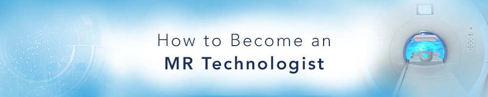 How to Become an MR Technologist
