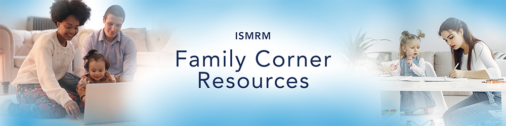 ISMRM Family Corner Resources