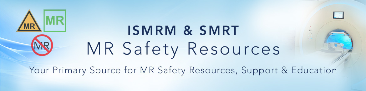 MR Safety Resources page: Your primary source for MR Safety Resources, Support & Education